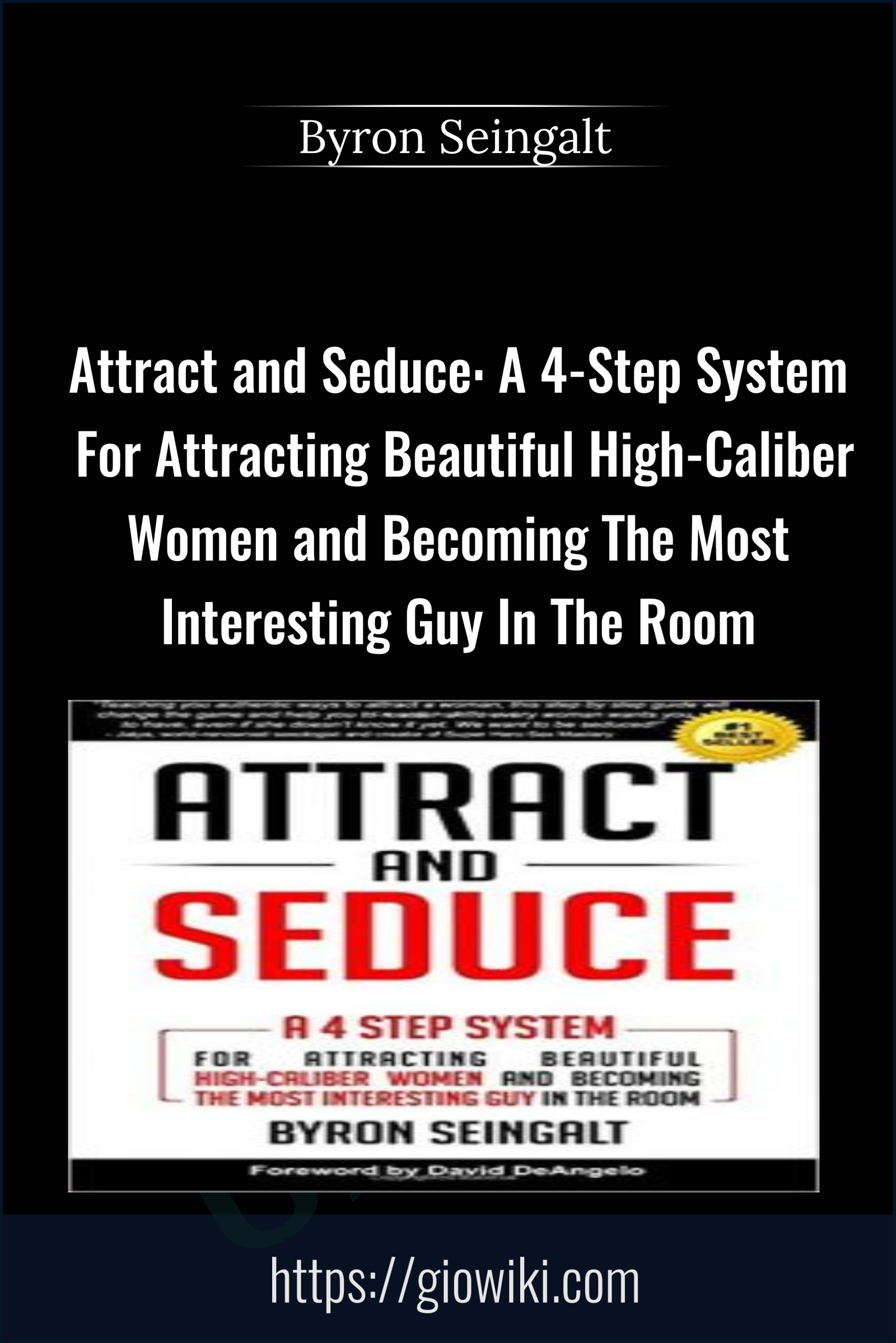 Attract and Seduce: A 4-Step System For Attracting Beautiful High-Caliber Women and Becoming The Most Interesting Guy In The Room (Attraction and Seduction For Men and Women) - Byron Seingalt