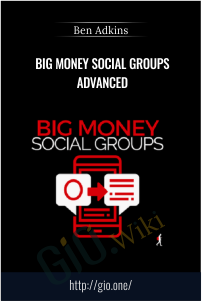Big Money Social Groups Advanced - Ben Adkins