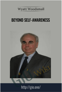 Beyond Self-Awareness – Wyatt Woodsmall