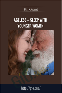 Ageless – Sleep with younger women – Bill Grant