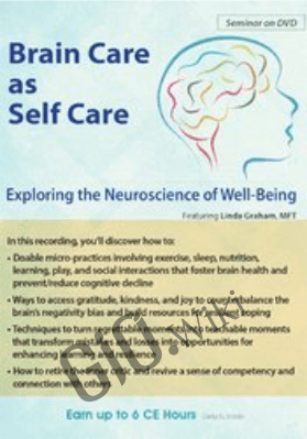 Brain Care: Applying the Neuroscience of Well-Being to Help Clients - Linda Graham