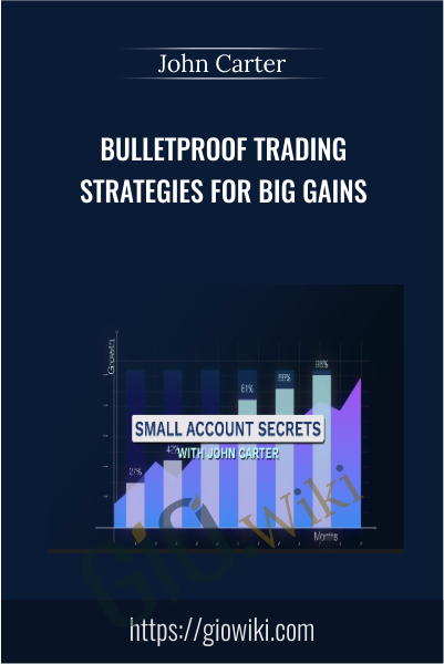 Bulletproof Trading Strategies For Big Gains - John Carter