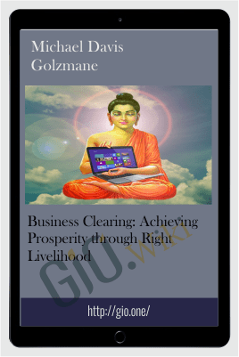 Business Clearing: Achieving Prosperity through Right Livelihood - Michael Davis Golzmane