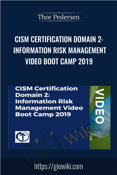 CISM Certification Domain 2: Information Risk Management Video Boot Camp 2019 - Thor Pedersen