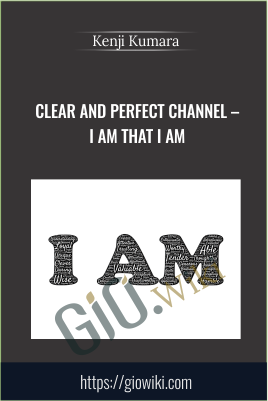 Clear and perfect channel - I am that I am - Kenji Kumara