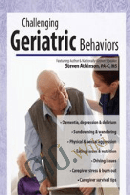 Challenging Geriatric Behaviors - Steven Atkinso