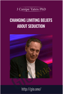 Changing Limiting Beliefs About Seduction – J Canipe Yates PhD