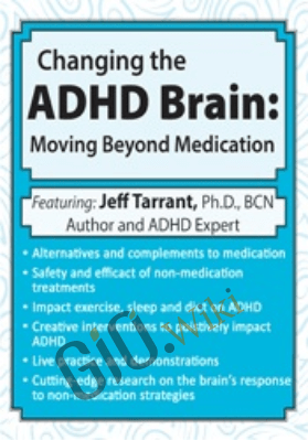 Changing the ADHD Brain: Moving Beyond Medication & Behavior Management - Jeff Tarrant