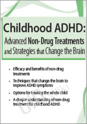 Childhood ADHD: Advanced Non-Drug Treatments & Strategies that Change the Brain - Debra Burdick