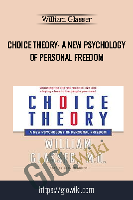 Choice Theory: A New Psychology of Personal Freedom – William Glasser