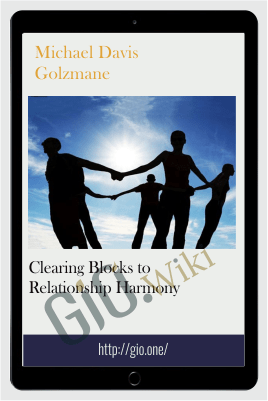 Clearing Blocks to Relationship Harmony - Michael Davis Golzmane