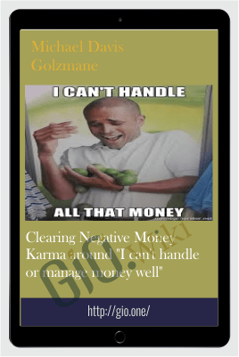 "Clearing Negative Money Karma around ""I can't handle or manage money well"" - Michael Davis Golzmane"