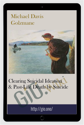 Clearing Suicidal Ideation & Past-Life Death by Suicide - Michael Davis Golzmane