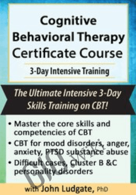Cognitive Behavioral Therapy Certificate Course: Intensive Training - John Ludgate