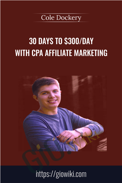 30 Days To $300/Day With Cpa Affiliate Marketing - Cole Dockery