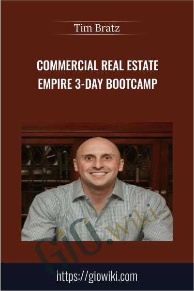 Commercial Real Estate Empire 3-Day Bootcamp - Tim Bratz
