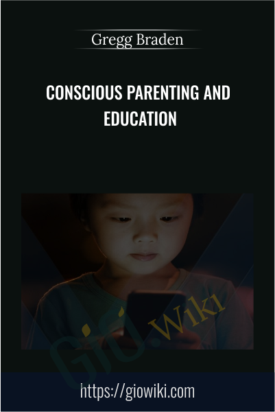 Conscious Parenting and Education - Gregg Braden