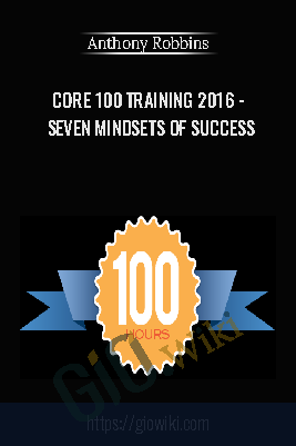 Core 100 Training – Seven Mindsets of Success - Anthony Robbins, Chloe Madanes