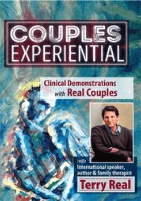 Couples Experiential™ 2017: NEW Live Clinical Demonstrations with Real Couples - Terry Real