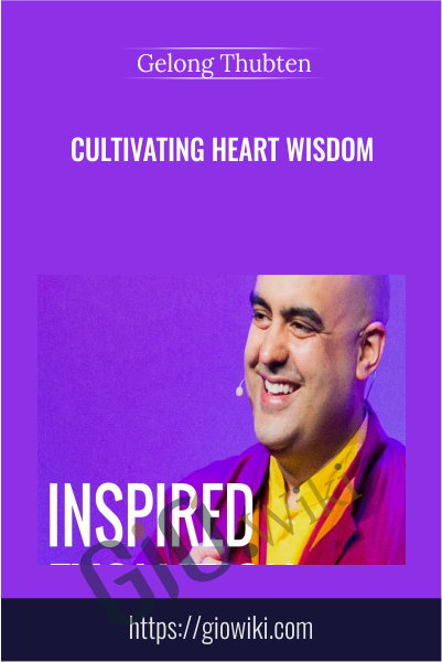 Cultivating Heart Wisdom - Gelong Thubten