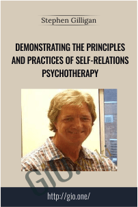 Demonstrating the Principles and Practices of Self-Relations Psychotherapy – Stephen Gilligan
