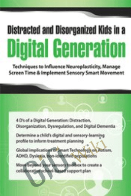 Distracted and Disorganized Kids in a Digital Generation: Techniques to Influence Neuroplasticity, Manage Screen Time & Implement Sensory Smart Movement - Aubrey Schmalle