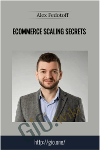 Ecommerce Scaling Secrets - Alex Fedotoff