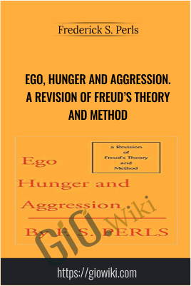 Ego, Hunger and Aggression. A Revision of Freud's Theory and Method – Frederick S. Perls