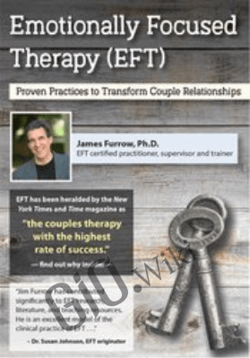 Emotionally Focused Therapy (EFT): Proven Practices to Transform Couple Relationships - James Furrow