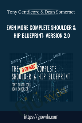 Even More Complete Shoulder & Hip Blueprint: version 2.0 - Tony Gentilcore & Dean Somerset