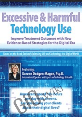 Excessive & Harmful Technology Use: Improve Treatment Outcomes with New Evidence-Based Strategies for the Digital Era *Pre-Order* - Doreen Dodgen-Magee