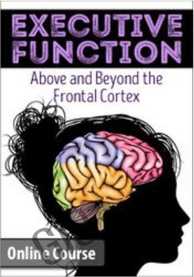 Executive Function: Above & Beyond the Frontal Cortex - Lorelei Woerner- Eisner & George McCloskey