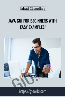 "JAVA GUI for Beginners with easy Examples"" - Fahad Chaudhry"