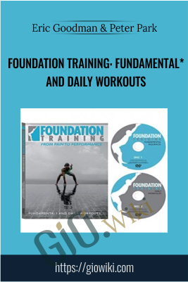 Foundation Training: Fundamental* and Daily Workouts - Eric Goodman & Peter Park