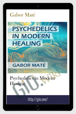 Psychedelics in Modern Healing - Gabor Maté