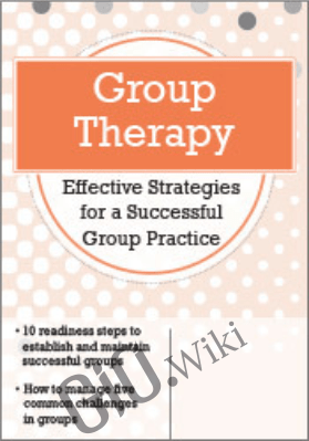 Group Therapy: Effective Strategies for a Successful Group Practice - Greg Crosby