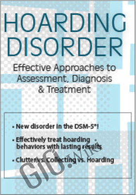 Hoarding Disorder: Effective Approaches to Assessment, Diagnosis & Treatment - Jennifer Sampson
