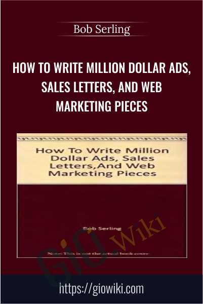 How To Write Million Dollar Ads, Sales Letters, And Web Marketing Pieces - Bob Serling