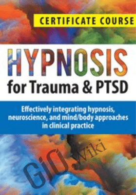 Hypnosis for Trauma & PTSD Certificate Course: Effectively integrating hypnosis, neuroscience, and mind/body approaches in clinical practice - Dr. Carol Kershaw, Bill Wade