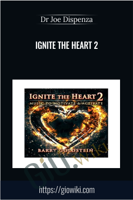 Ignite the Heart 2: Music to Motivate & Activate by Barry Goldstein - Dr Joe Dispenza