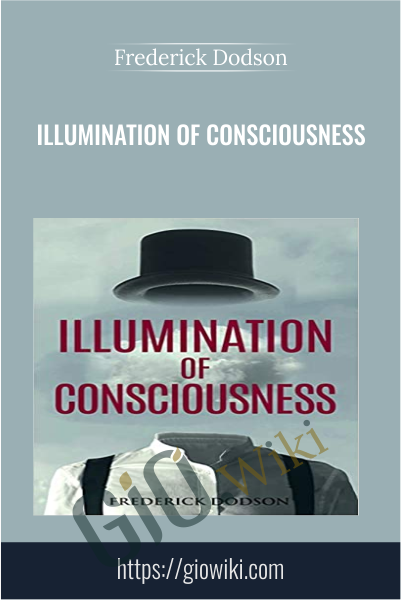 Illumination of Consciousness - Frederick Dodson