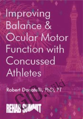 Improving Balance & Ocular Motor Function with Concussed Athletes - Robert Donatelli