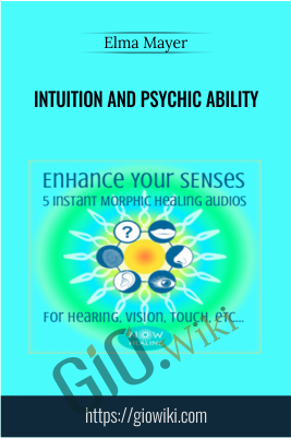 Intuition and Psychic Ability - Elma Mayer