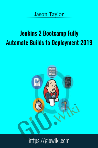 Jenkins 2 Bootcamp Fully Automate Builds to Deployment 2019 - Jason Taylor