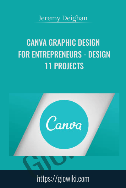 Canva Graphic Design for Entrepreneurs - Design 11 Projects - Jeremy Deighan
