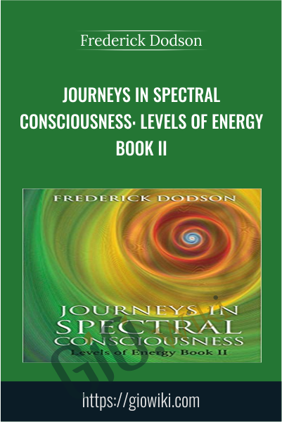 Journeys in Spectral Consciousness: Levels of Energy Book II - Frederick Dodson