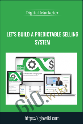 Let's Build a Predictable Selling System - Digital Marketer