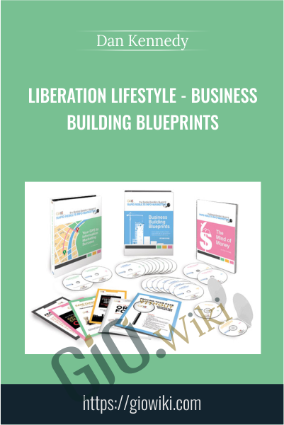 Liberation Lifestyle - Business Building Blueprints - Dan Kennedy