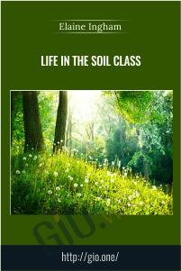 Life In The Soil Class – Dr. Elaine Ingham