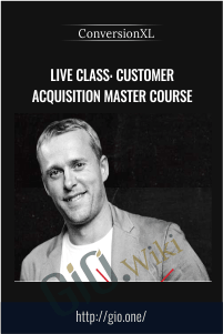 Live Class: Customer Acquisition Master Course – ConversionXL